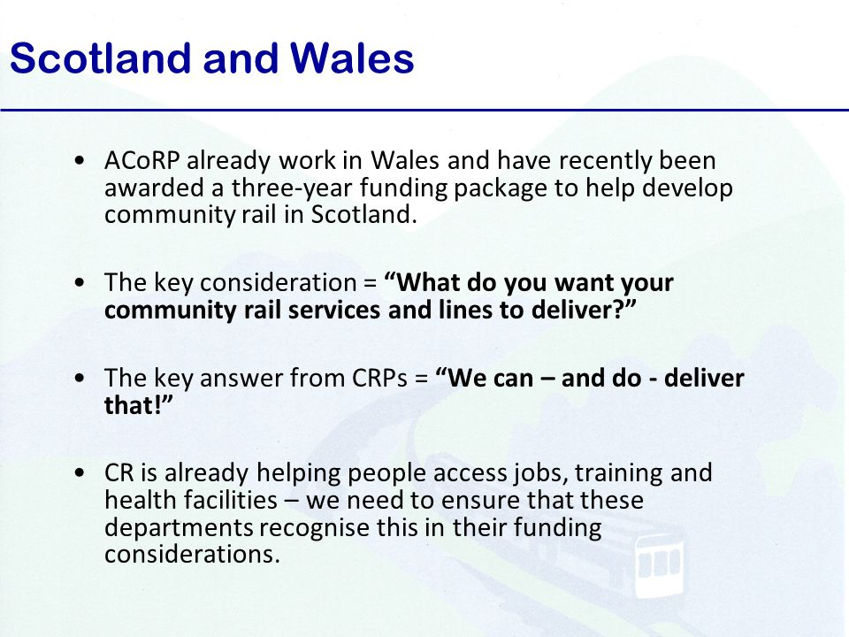 Scotland and Wales ACoRP already work in Wales and have recently been awarded a three-year funding package to help develop community rail in Scotland.