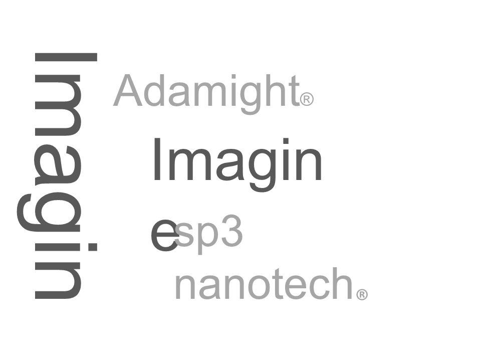 I m a g i n e Adamight ® Imagin e sp3 nanotech ® d