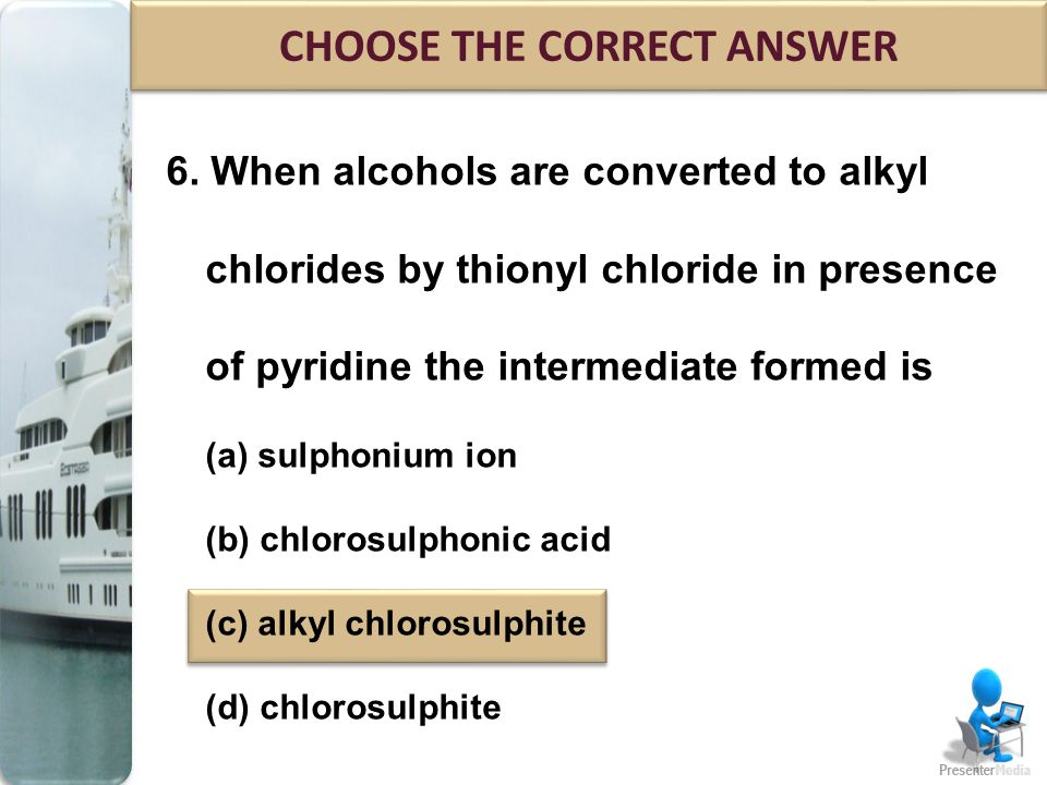6. When alcohols are converted to alkyl chlorides by thionyl chloride in presence of pyridine the intermediate formed is (a) sulphonium ion (b) chloro