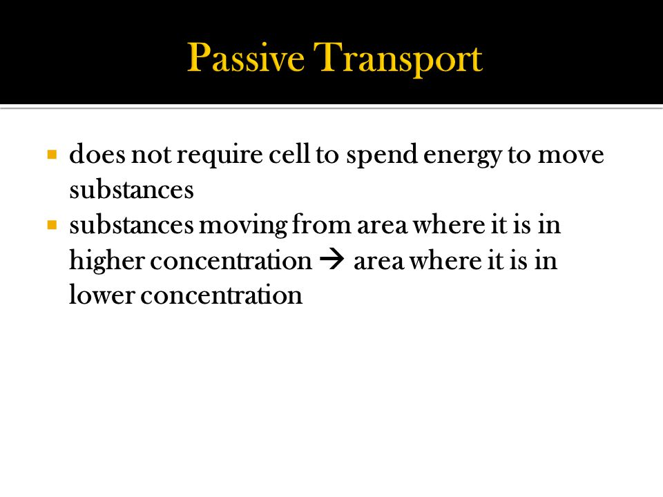  does not require cell to spend energy to move substances  substances moving from area where it is in higher concentration  area where it is in lower concentration