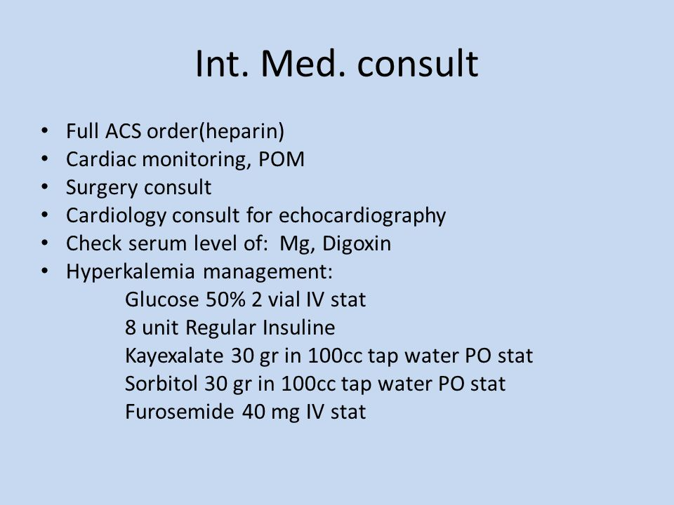 Int. Med. consult Full ACS order(heparin) Cardiac monitoring, POM Surgery consult Cardiology consult for echocardiography Check serum level of: Mg, Di