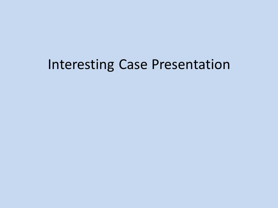 Interesting Case Presentation