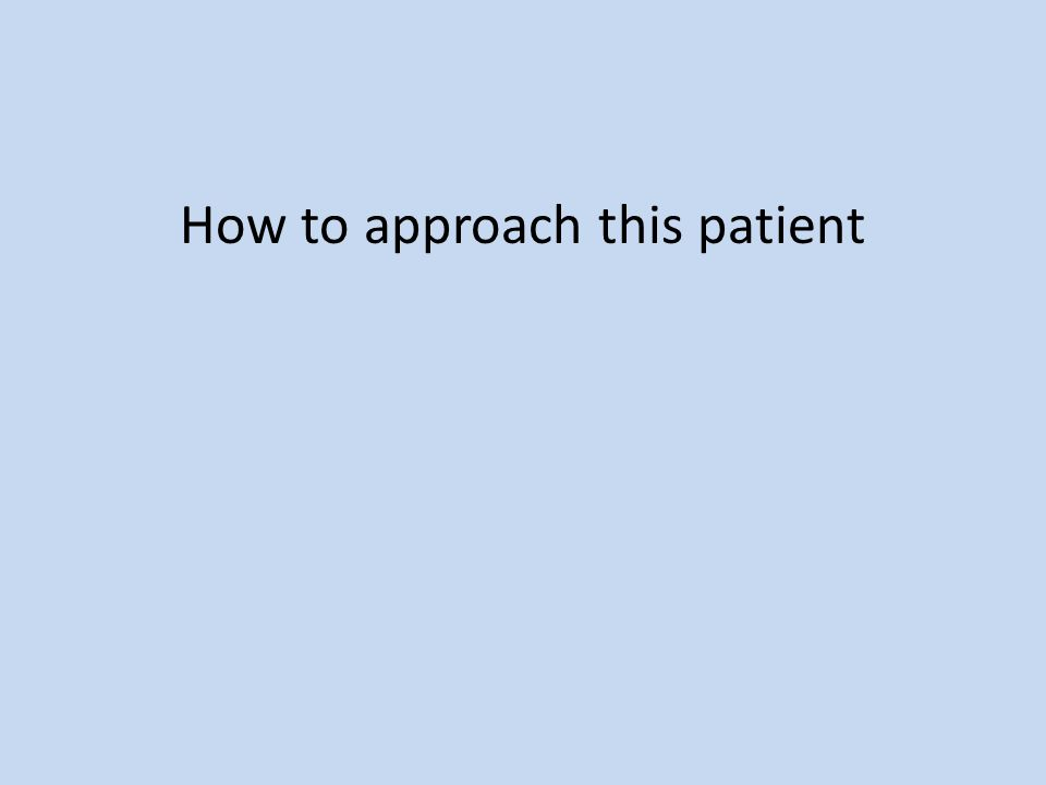 How to approach this patient