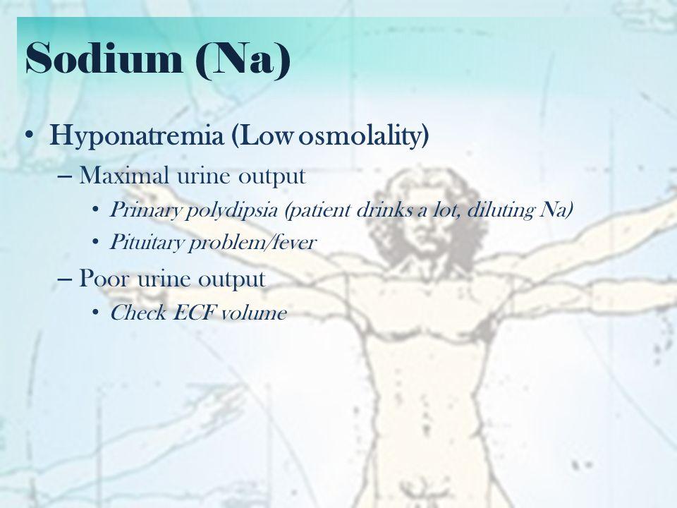 Sodium (Na) Hyponatremia (Low osmolality, Poor UO) – Increased ECF volume (dilutional) Heart failure Liver failure Kidney failure/nephrotic syndrome – Normal ECF volume SIADH Hypothyroidism Adrenal insufficiency – Decreased ECF volume Loss of Na (renal, sweat, diuretics)