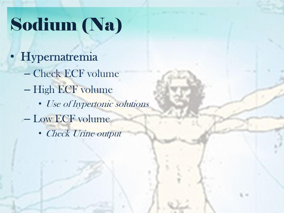 Sodium (Na) Hypernatremia (Low ECF volume) – Minimal urine output Free water losses/Dehydration – Good urine output Check urine osmolality 24 hour urine TV, Na, K, Crea