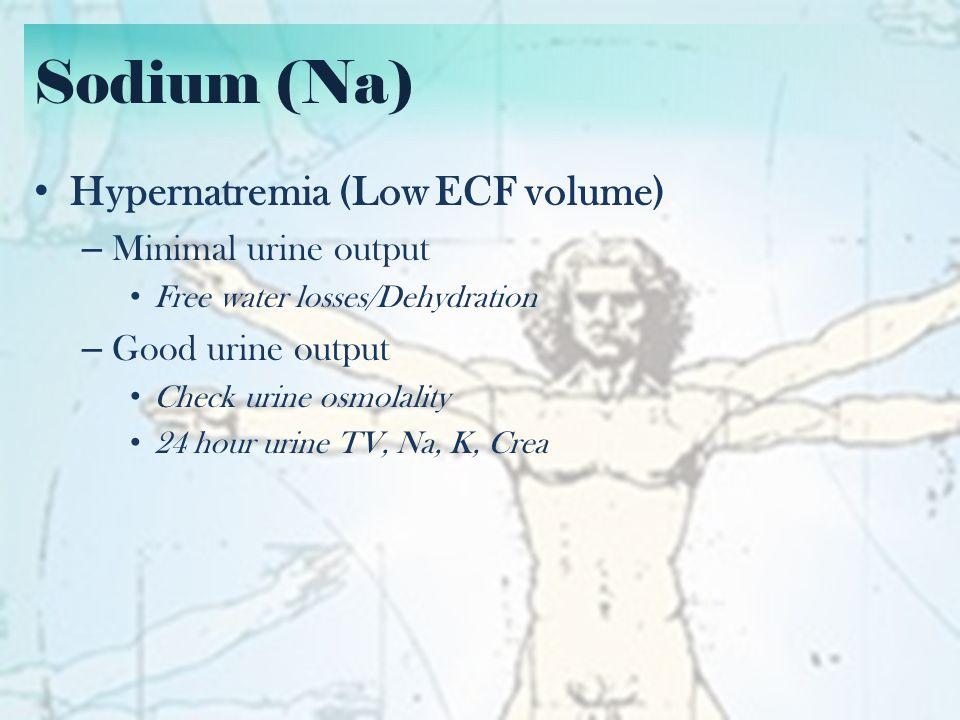 Sodium (Na) Hypernatremia (Low ECF volume, Good UO) – Urine osmolality > 750 Diuresis – Urine osmolality < 750 Diabetes insipidus Central vs Nephrogenic (through response to DDAVP)