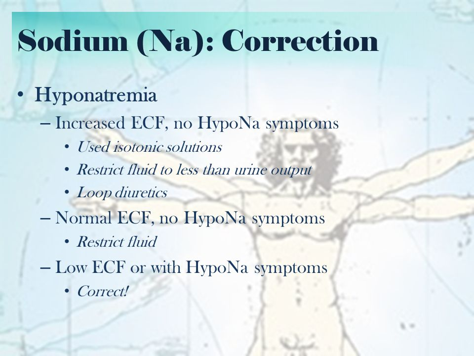 Sodium (Na): Correction Hyponatremia Correction – No more than 10-12 mmol/day (0.5 mEqs/hour) – Na deficit = TBW x (Desired-Actual Na) – Calculate sodium deficit of 10-12 mmol/day E.g.