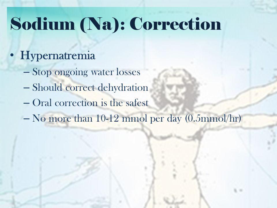 Sodium (Na): Correction Hypernatremia Correction – Water deficit = TBW x [(Actual-140)/140] – Change in serum Na = (infusate Na – serum Na) (TBW+1) – Amount of infusate = 10 or 12/Change in serum Na E.g.