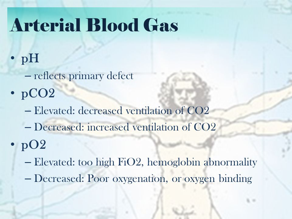 Arterial Blood Gas HCO3 – Elevated: Alkaline – Decreased: Acidic O2 saturation – If >90%: regular pulse oximeter cannot reliable distinguish frequencies