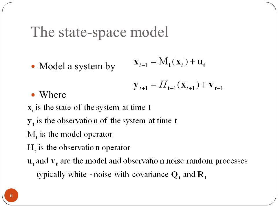 The state-space model Model a system by Where 6