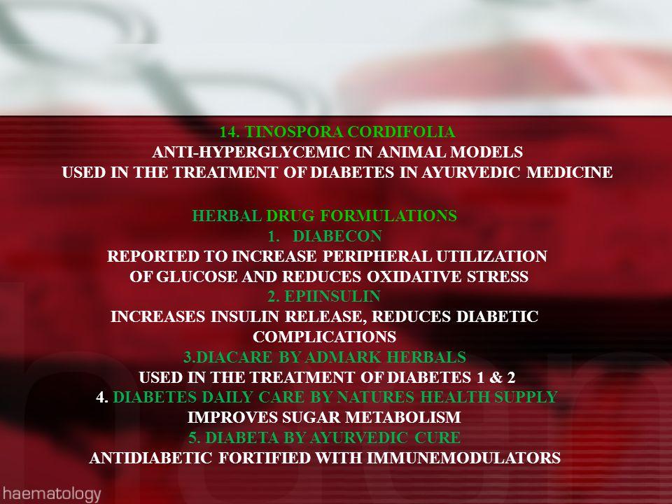 14. TINOSPORA CORDIFOLIA ANTI-HYPERGLYCEMIC IN ANIMAL MODELS USED IN THE TREATMENT OF DIABETES IN AYURVEDIC MEDICINE HERBAL DRUG FORMULATIONS 1.DIABEC
