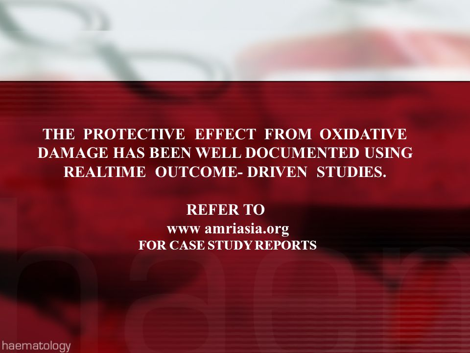THE PROTECTIVE EFFECT FROM OXIDATIVE DAMAGE HAS BEEN WELL DOCUMENTED USING REALTIME OUTCOME- DRIVEN STUDIES. REFER TO www amriasia.org FOR CASE STUDY