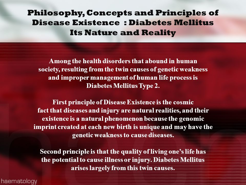 Philosophy, Concepts and Principles of Disease Existence : Diabetes Mellitus Its Nature and Reality Among the health disorders that abound in human so
