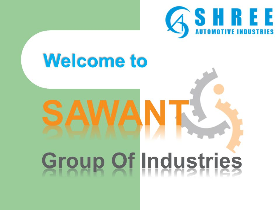 Our Products Website : www.sawantgroup.co.in E-mail : info@sawantgroup.co.in, saindustries2009@rediffmail.com