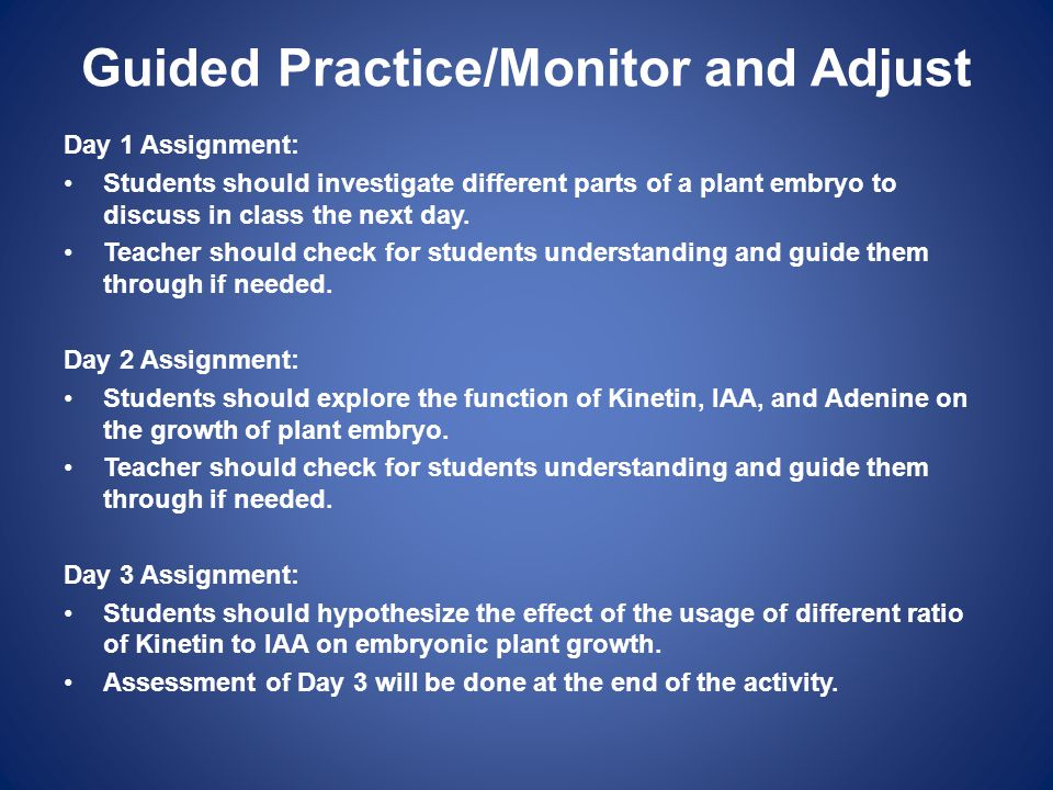 Guided Practice/Monitor and Adjust Day 1 Assignment: Students should investigate different parts of a plant embryo to discuss in class the next day. T