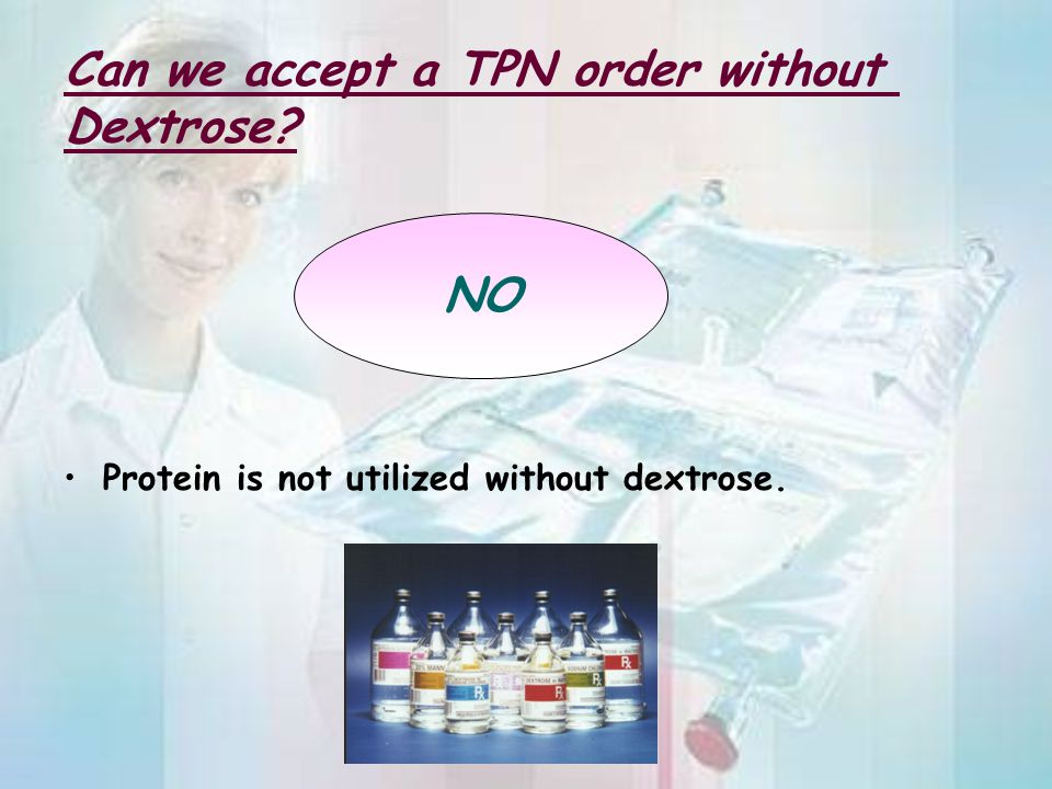 Can we accept a TPN order without Dextrose? Protein is not utilized without dextrose. NO