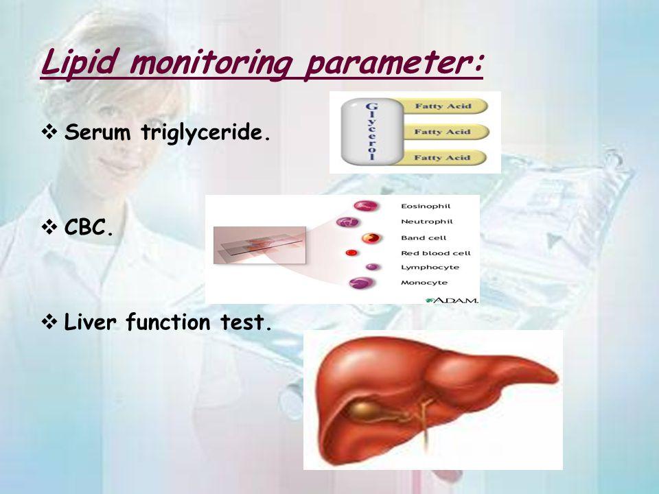 Lipid monitoring parameter:  Serum triglyceride.  CBC.  Liver function test.