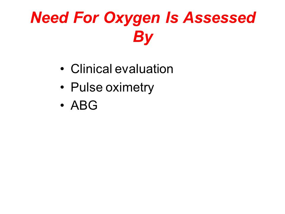 Need For Oxygen Is Assessed By Clinical evaluation Pulse oximetry ABG