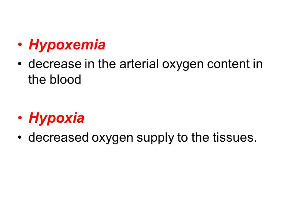 Hypoxemia decrease in the arterial oxygen content in the blood Hypoxia decreased oxygen supply to the tissues.