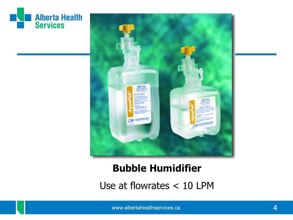 4 Bubble Humidifier Use at flowrates < 10 LPM