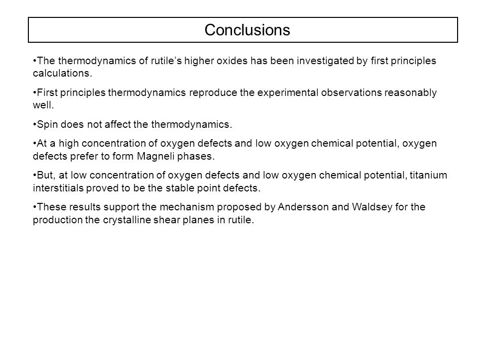 Conclusions The thermodynamics of rutile's higher oxides has been investigated by first principles calculations. First principles thermodynamics repro