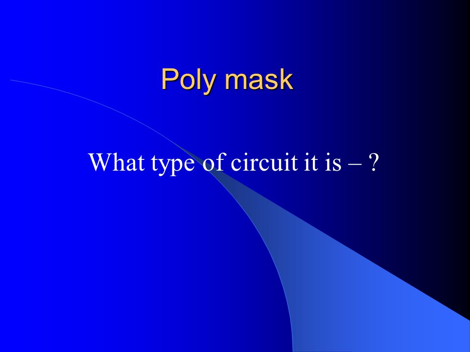 Poly mask What type of circuit it is – ?