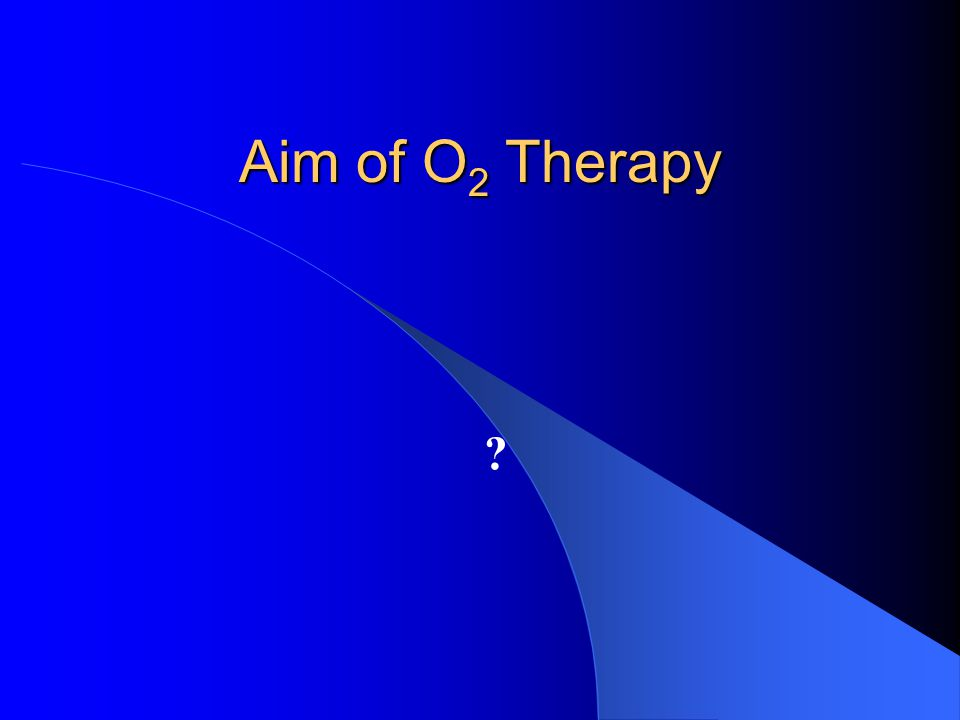 Oxygen Therapy Indications Low VA/QNormal Anat. shunt PaO 2