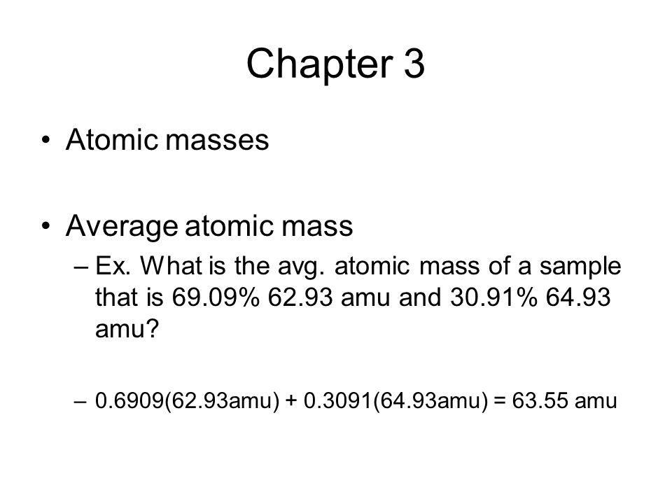 Chapter 3 Atomic masses Average atomic mass –Ex. What is the avg.