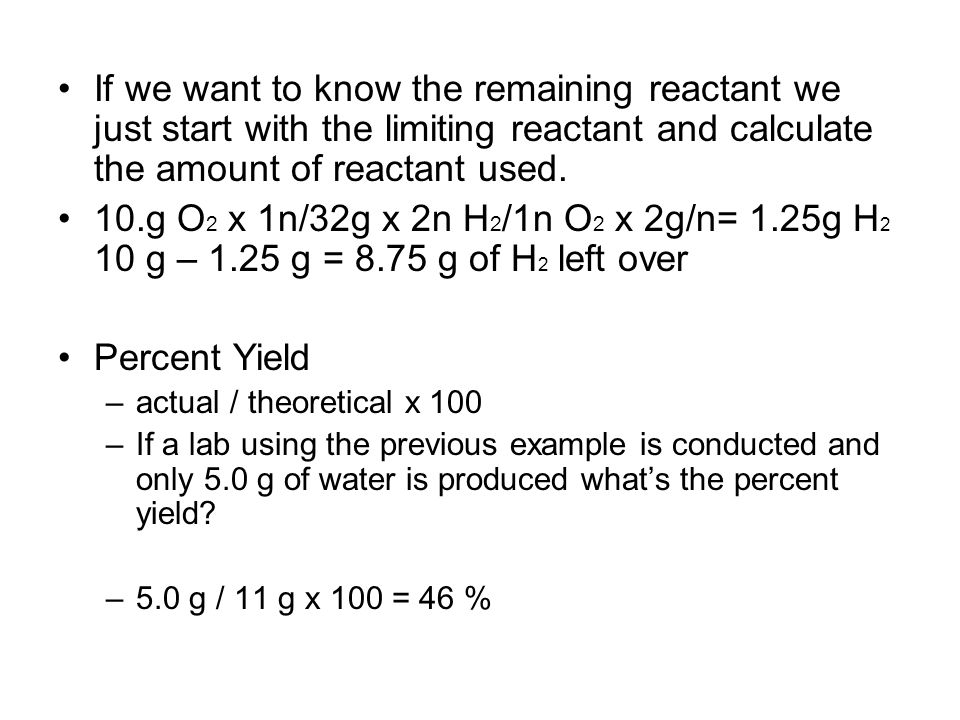 If we want to know the remaining reactant we just start with the limiting reactant and calculate the amount of reactant used.
