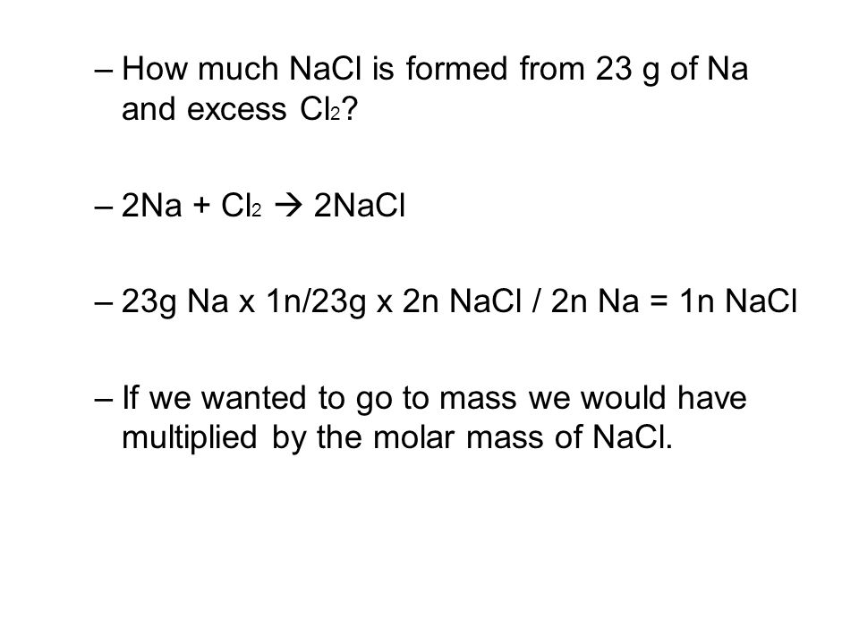 –How much NaCl is formed from 23 g of Na and excess Cl 2 .