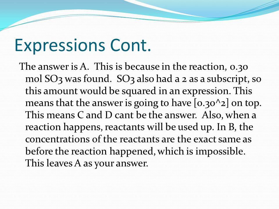 Expressions Cont. The answer is A. This is because in the reaction, 0.30 mol SO3 was found.