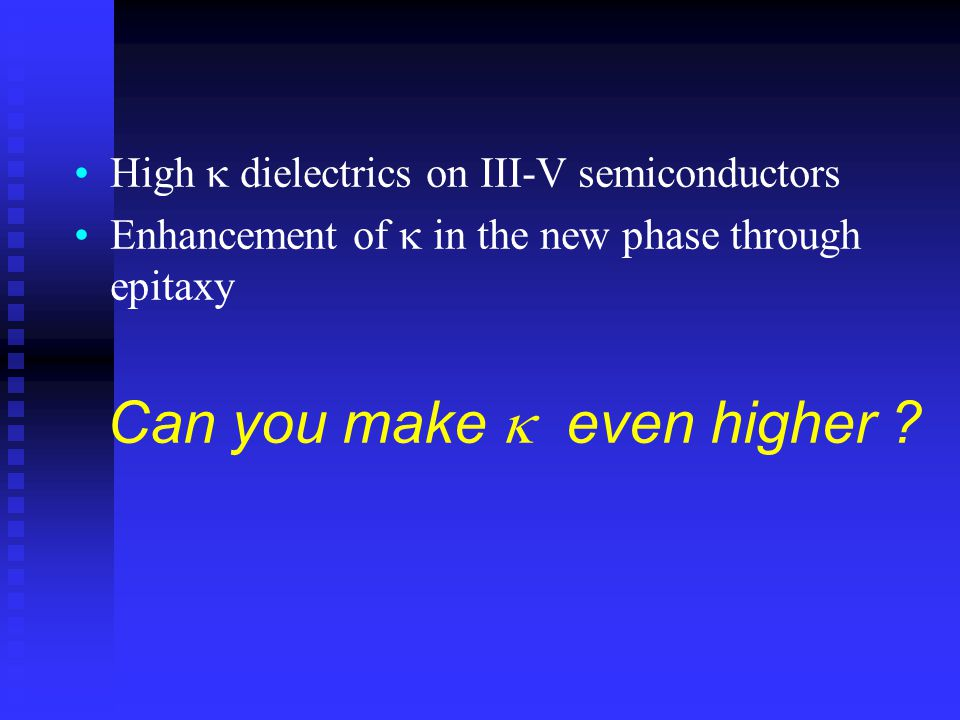 High  dielectrics on III-V semiconductors Enhancement of  in the new phase through epitaxy Can you make  even higher