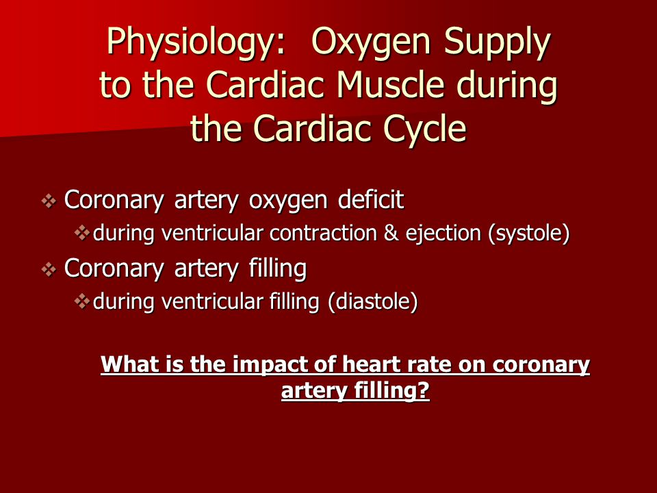 Physiology: Oxygen Supply to the Cardiac Muscle during the Cardiac Cycle  Coronary artery oxygen deficit  during ventricular contraction & ejection