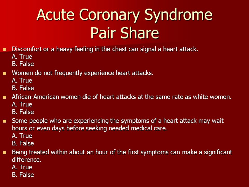 Acute Coronary Syndrome Pair Share Discomfort or a heavy feeling in the chest can signal a heart attack. A. True B. False Discomfort or a heavy feelin