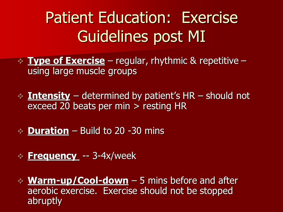 Patient Education: Exercise Guidelines post MI  Type of Exercise – regular, rhythmic & repetitive – using large muscle groups  Intensity – determine