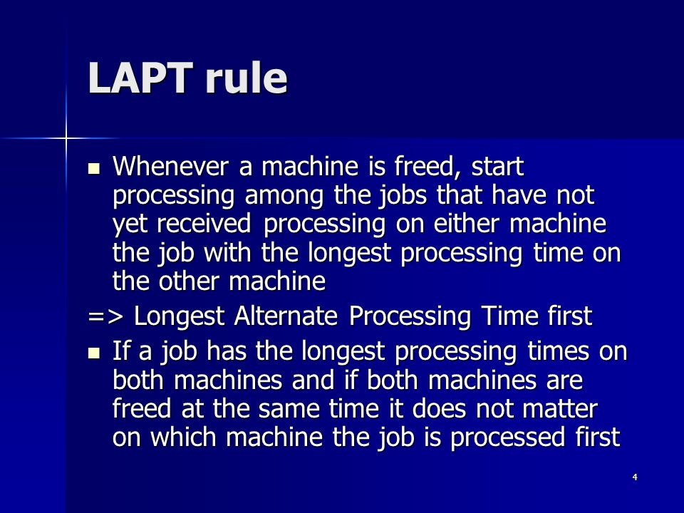 4 LAPT rule Whenever a machine is freed, start processing among the jobs that have not yet received processing on either machine the job with the long