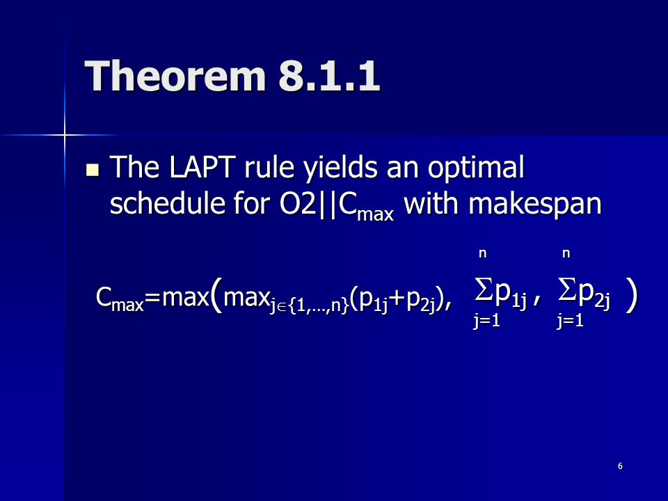 7 Minimizing the makespan on m machines Om||C max Theorem 8.1.2 Theorem 8.1.2 –The problem O3||C max is NP-hard –P ARTITION reduces to O3||C max The LTRP-OM is a reasonable heuristic The LTRP-OM is a reasonable heuristic –Whenever a machine is freed process the job that has the highest total remaining processing time on other machines is put on the machine –Longest Total Remaining Processing on Other Machines first