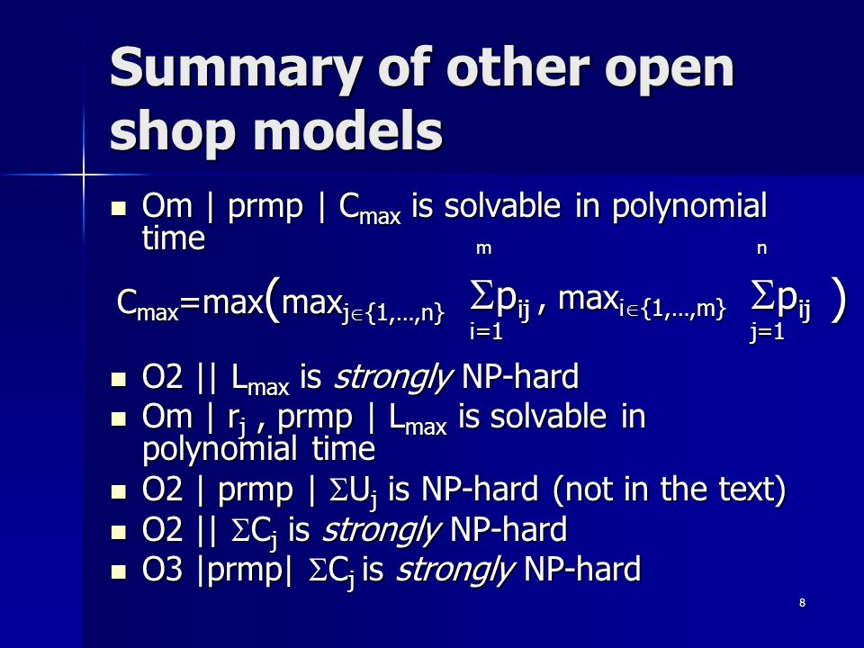 8 Summary of other open shop models Om | prmp | C max is solvable in polynomial time Om | prmp | C max is solvable in polynomial time O2 || L max is s