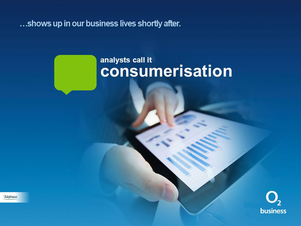 …shows up in our business lives shortly after. consumerisation analysts call it