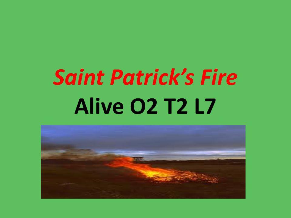 Saint Patrick's Fire Alive O2 T2 L7