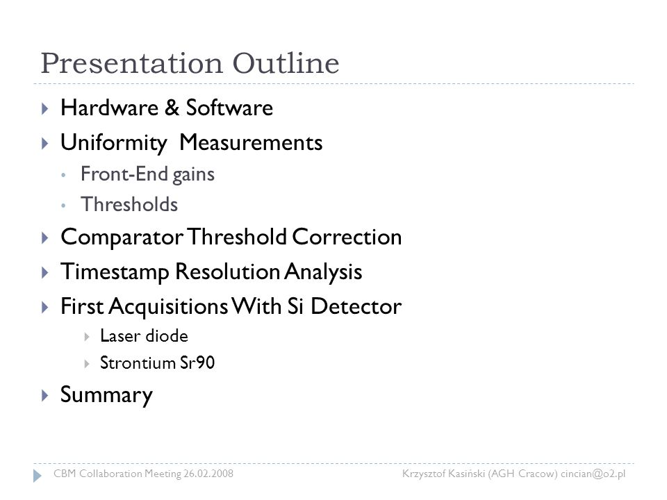 Presentation Outline  Hardware & Software  Uniformity Measurements Front-End gains Thresholds  Comparator Threshold Correction  Timestamp Resoluti