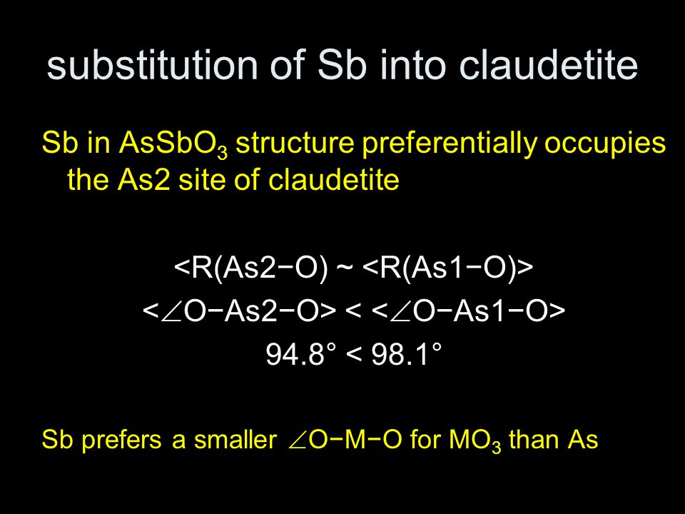 substitution of Sb into claudetite Sb in AsSbO 3 structure preferentially occupies the As2 site of claudetite 94.8° < 98.1° Sb prefers a smaller  O−M−O for MO 3 than As