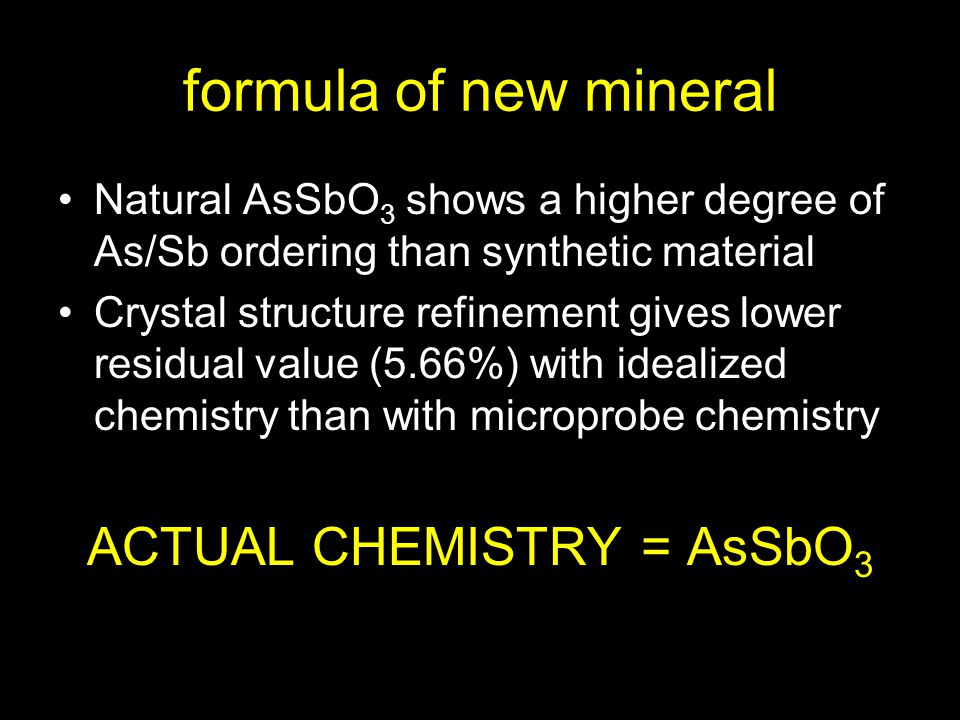 formula of new mineral Natural AsSbO 3 shows a higher degree of As/Sb ordering than synthetic material Crystal structure refinement gives lower residu