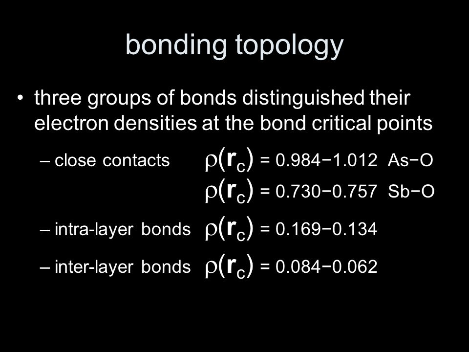 bonding topology three groups of bonds distinguished their electron densities at the bond critical points –close contacts  (r c ) = 0.984−1.012 As−O