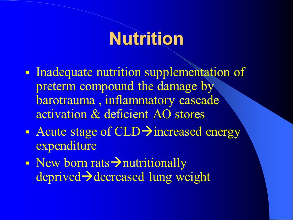 Nutrition  Inadequate nutrition supplementation of preterm compound the damage by barotrauma, inflammatory cascade activation & deficient AO stores 