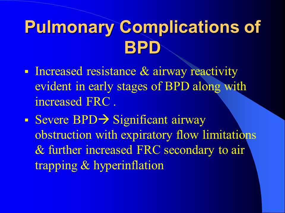 Prognosis  Pulmonary function slowly improves  secondary to continued lung & airway growth & healing  Northway- Airway hyperactivity, abnormal pulmonary functions, hyperinflation in chest x ray persists in to adult hood  A study in 1990 found gradual decrease in symptom frequency in children 6 – 9 yrs