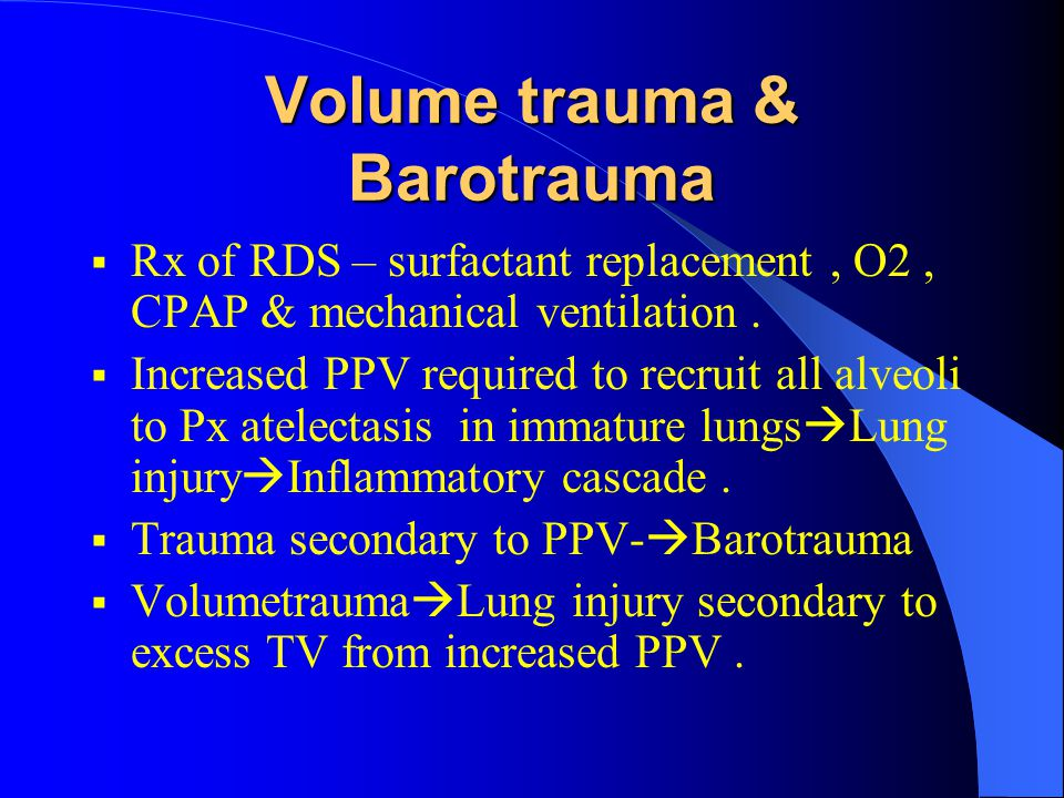 Volume trauma & Barotrauma  Severity of lung immaturity & effects of surfactant deficiency  determines PPV.