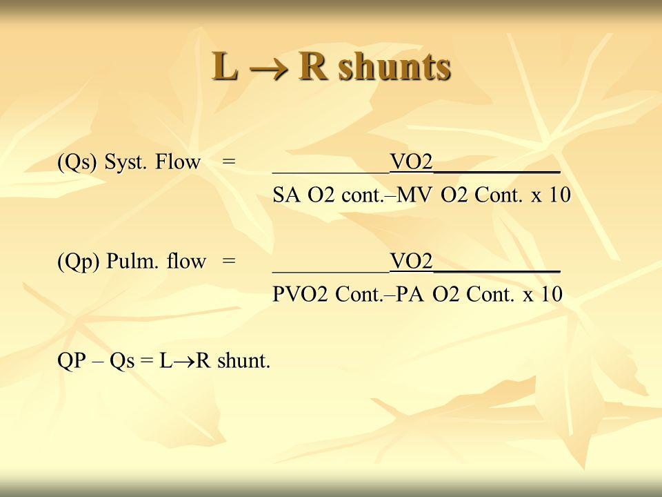 L  R shunts (Qs) Syst. Flow=__________VO2___________ SA O2 cont.–MV O2 Cont.