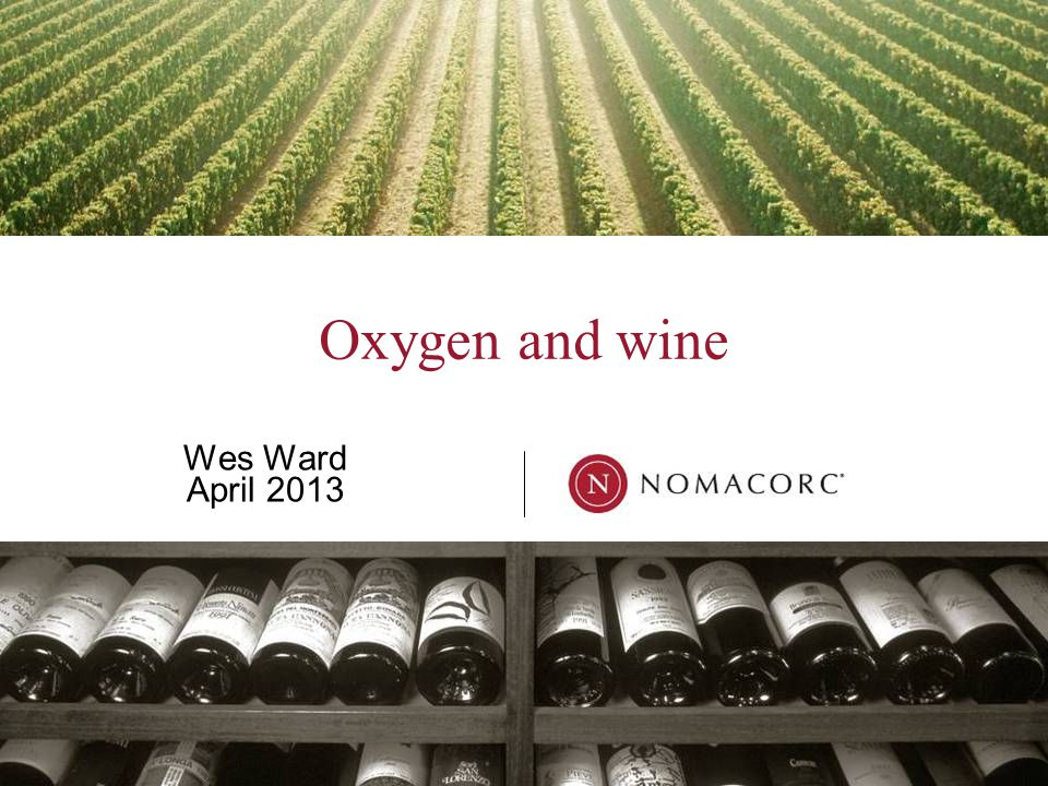 Oxygen and wine Wes Ward April 2013