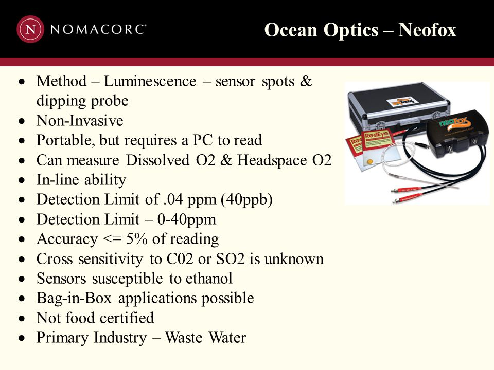 Ocean Optics – Neofox  Method – Luminescence – sensor spots & dipping probe  Non-Invasive  Portable, but requires a PC to read  Can measure Dissol